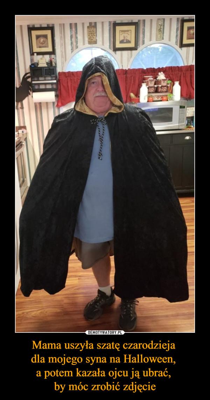 Mama uszyła szatę czarodzieja dla mojego syna na Halloween, a potem kazała ojcu ją ubrać, by móc zrobić zdjęcie –