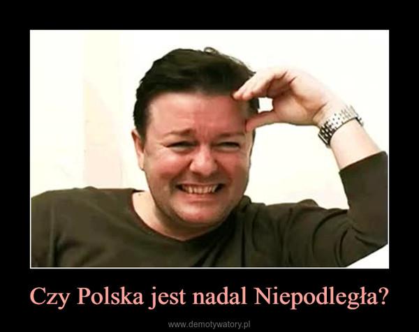 Czy Polska jest nadal Niepodległa? –