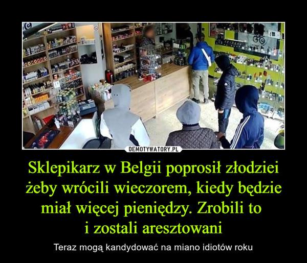 Sklepikarz w Belgii poprosił złodziei żeby wrócili wieczorem, kiedy będzie miał więcej pieniędzy. Zrobili to i zostali aresztowani – Teraz mogą kandydować na miano idiotów roku