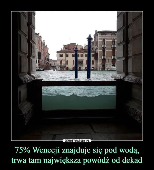 75% Wenecji znajduje się pod wodą, trwa tam największa powódź od dekad –