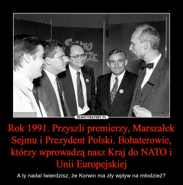 Rok 1991. Przyszli premierzy, Marszałek Sejmu i Prezydent Polski. Bohaterowie, którzy wprowadzą nasz Kraj do NATO i Unii Europejskiej – A ty nadal twierdzisz, że Korwin ma zły wpływ na młodzież?