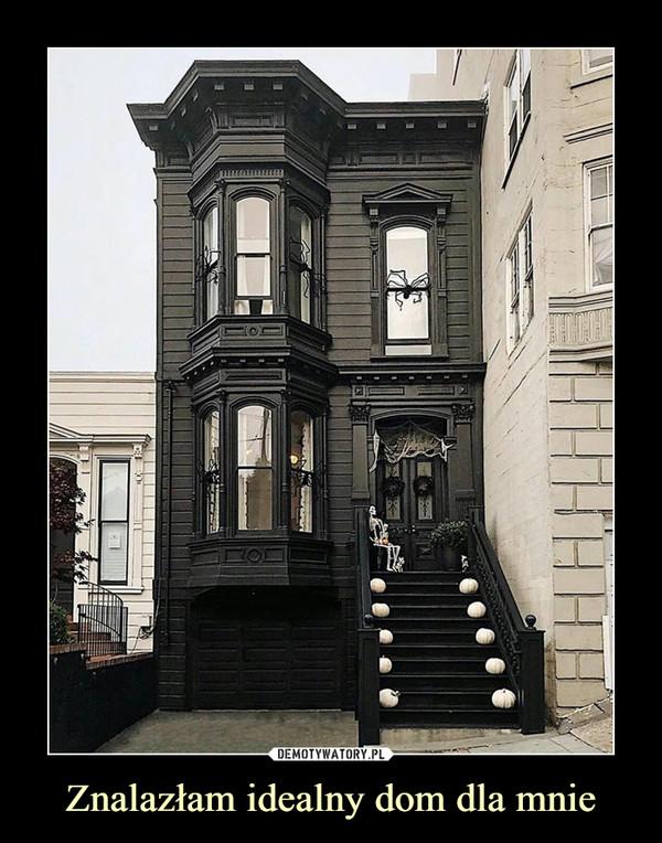 Znalazłam idealny dom dla mnie –