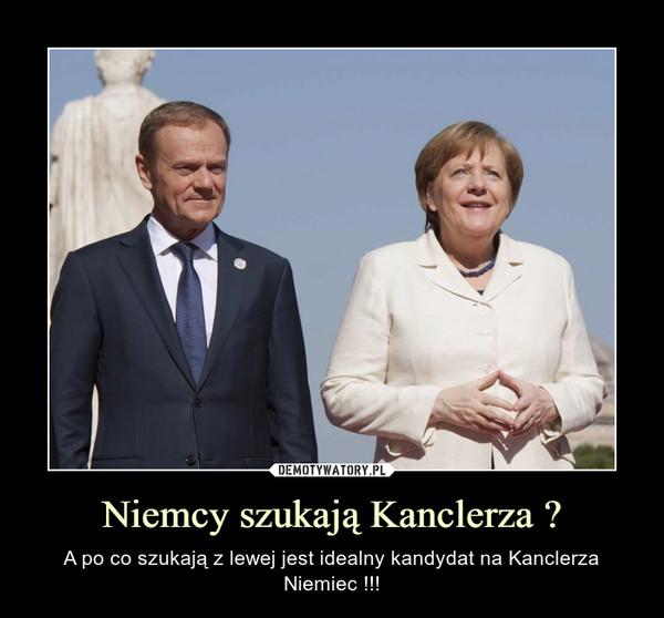 Niemcy szukają Kanclerza ? – A po co szukają z lewej jest idealny kandydat na Kanclerza Niemiec !!!