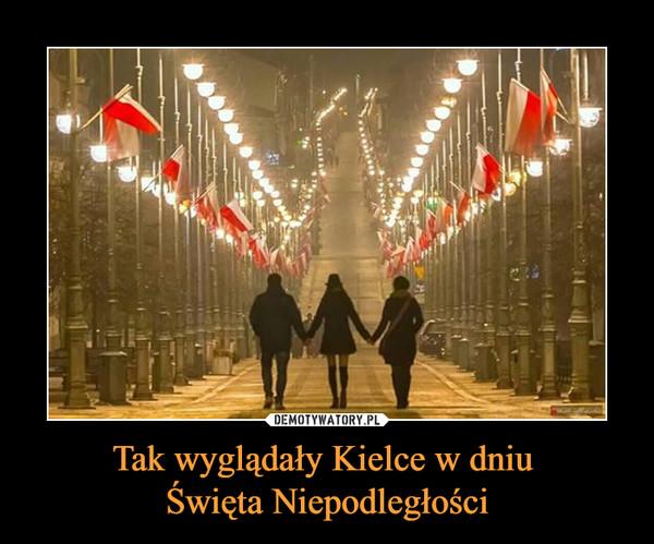 Tak wyglądały Kielce w dniu Święta Niepodległości –