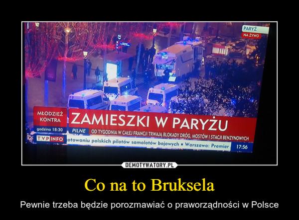 Co na to Bruksela – Pewnie trzeba będzie porozmawiać o praworządności w Polsce