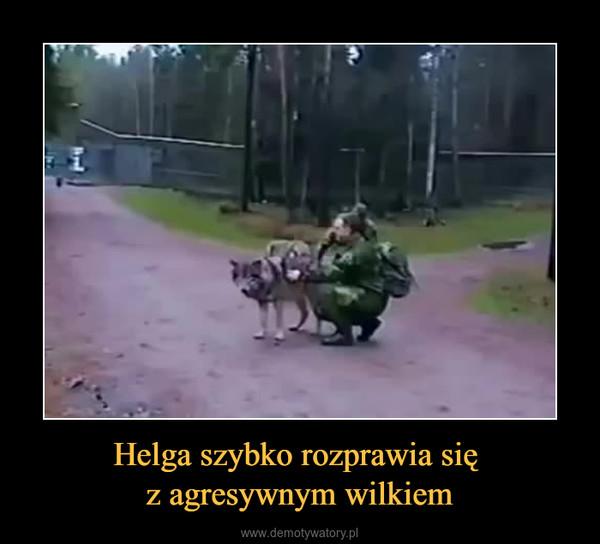 Helga szybko rozprawia się z agresywnym wilkiem –