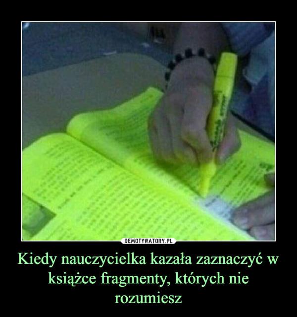 Kiedy nauczycielka kazała zaznaczyć w książce fragmenty, których nie rozumiesz –