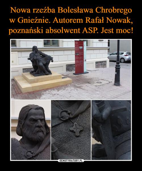 Nowa rzeźba Bolesława Chrobrego w Gnieźnie. Autorem Rafał Nowak, poznański absolwent ASP. Jest moc!