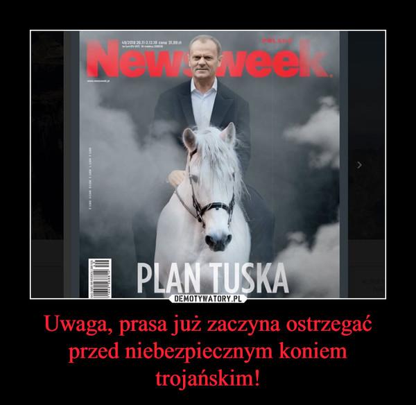 Uwaga, prasa już zaczyna ostrzegać przed niebezpiecznym koniem trojańskim! –