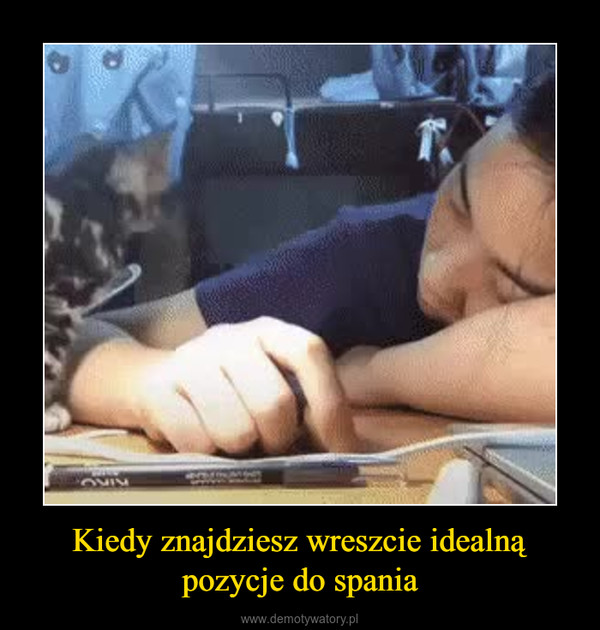 Kiedy znajdziesz wreszcie idealną pozycje do spania –