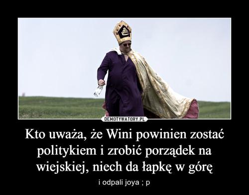 Kto uważa, że Wini powinien zostać politykiem i zrobić porządek na wiejskiej, niech da łapkę w górę