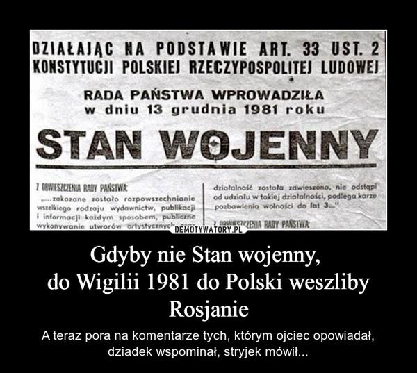 Gdyby nie Stan wojenny, do Wigilii 1981 do Polski weszliby Rosjanie – A teraz pora na komentarze tych, którym ojciec opowiadał, dziadek wspominał, stryjek mówił...