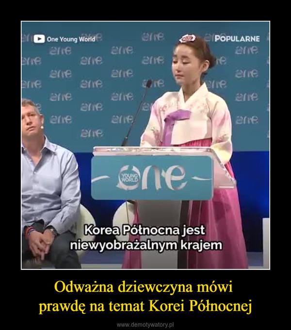 Odważna dziewczyna mówi prawdę na temat Korei Północnej –
