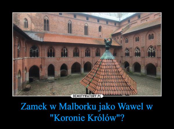 """Zamek w Malborku jako Wawel w """"Koronie Królów""""? –"""