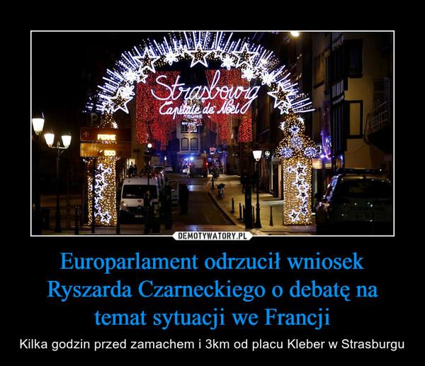 Europarlament odrzucił wniosek Ryszarda Czarneckiego o debatę na temat sytuacji we Francji – Kilka godzin przed zamachem i 3km od placu Kleber w Strasburgu