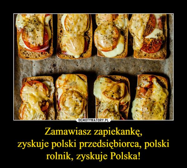 Zamawiasz zapiekankę,zyskuje polski przedsiębiorca, polski rolnik, zyskuje Polska! –