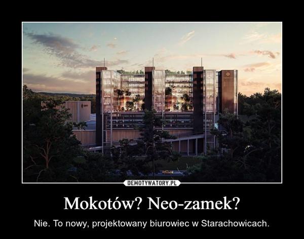 Mokotów? Neo-zamek? – Nie. To nowy, projektowany biurowiec w Starachowicach.