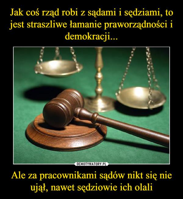 Ale za pracownikami sądów nikt się nie ujął, nawet sędziowie ich olali –