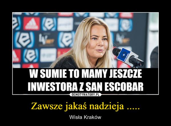 Zawsze jakaś nadzieja ..... – Wisła Kraków