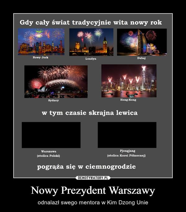 Nowy Prezydent Warszawy – odnalazł swego mentora w Kim Dzong Unie