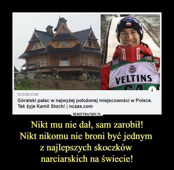 Nikt mu nie dał, sam zarobił!Nikt nikomu nie broni być jednym z najlepszych skoczków narciarskich na świecie! –  Góralski pałac w najwyżej położonej miejscowości w Polsce. Tak żyje Kamil Stoch!