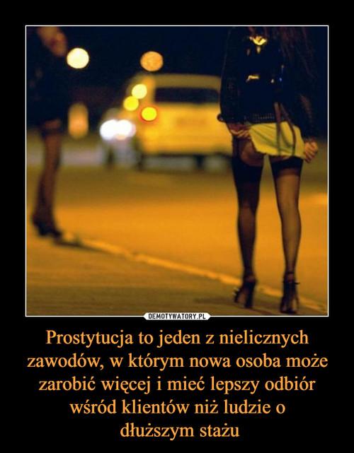 Prostytucja to jeden z nielicznych zawodów, w którym nowa osoba może zarobić więcej i mieć lepszy odbiór wśród klientów niż ludzie o  dłuższym stażu