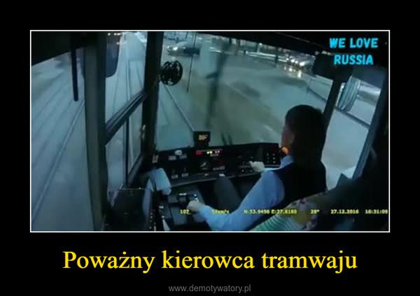 Poważny kierowca tramwaju –