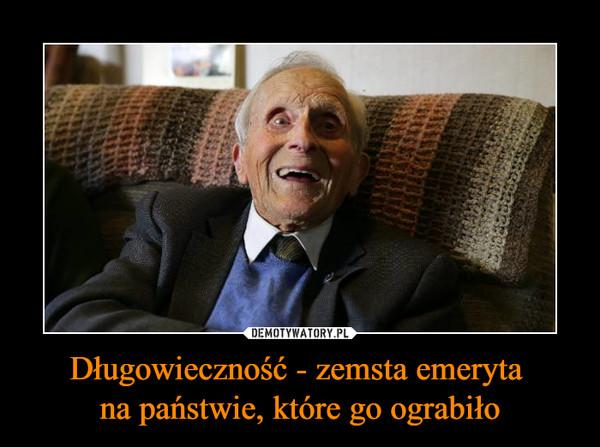 Długowieczność - zemsta emeryta na państwie, które go ograbiło –