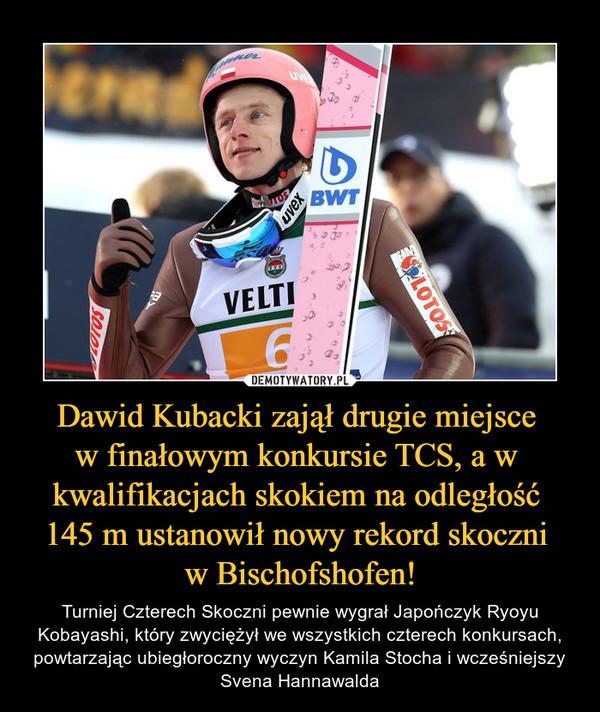 Dawid Kubacki zajął drugie miejsce w finałowym konkursie TCS, a w kwalifikacjach skokiem na odległość 145 m ustanowił nowy rekord skoczni w Bischofshofen! – Turniej Czterech Skoczni pewnie wygrał Japończyk Ryoyu Kobayashi, który zwyciężył we wszystkich czterech konkursach, powtarzając ubiegłoroczny wyczyn Kamila Stocha i wcześniejszy Svena Hannawalda