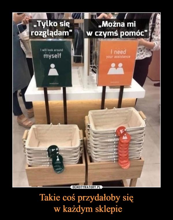 Takie coś przydałoby się w każdym sklepie –