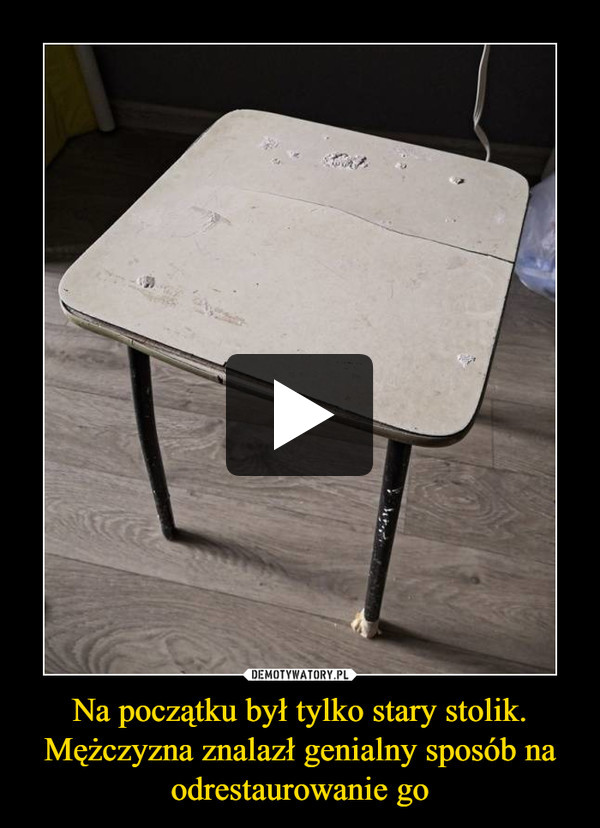Na początku był tylko stary stolik. Mężczyzna znalazł genialny sposób na odrestaurowanie go –