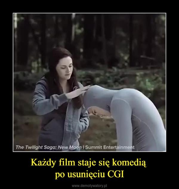Każdy film staje się komedią po usunięciu CGI –