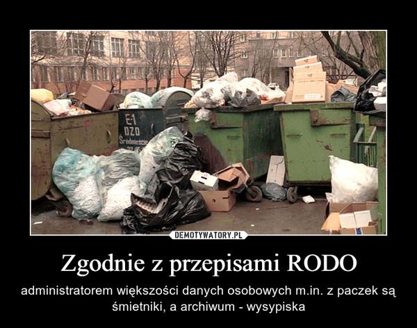 Zgodnie z przepisami RODO – administratorem większości danych osobowych m.in. z paczek są śmietniki, a archiwum - wysypiska