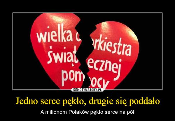 Jedno serce pękło, drugie się poddało – A milionom Polaków pękło serce na pół