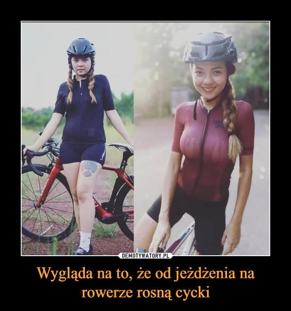 Wygląda na to, że od jeżdżenia na rowerze rosną cycki –