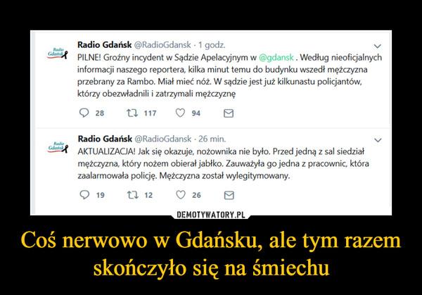Coś nerwowo w Gdańsku, ale tym razem skończyło się na śmiechu –