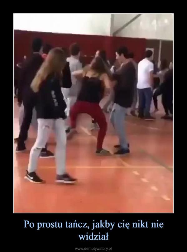 Po prostu tańcz, jakby cię nikt nie widział –