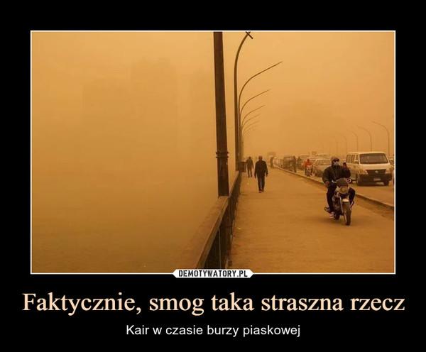 Faktycznie, smog taka straszna rzecz – Kair w czasie burzy piaskowej