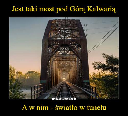 Jest taki most pod Górą Kalwarią A w nim - światło w tunelu