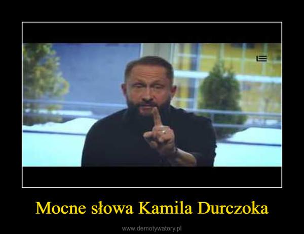 Mocne słowa Kamila Durczoka –