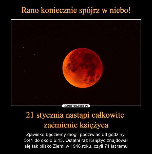 21 stycznia nastąpi całkowite zaćmienie księżyca – Zjawisko będziemy mogli podziwiać od godziny 5:41 do około 6:43. Ostatni raz Księżyc znajdowałsię tak blisko Ziemi w 1948 roku, czyli 71 lat temu
