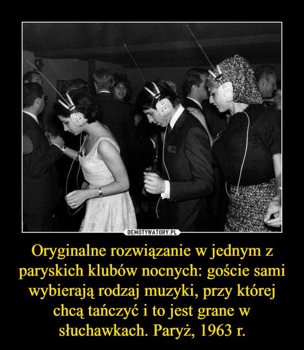 Oryginalne rozwiązanie w jednym z paryskich klubów nocnych: goście sami wybierają rodzaj muzyki, przy której chcą tańczyć i to jest grane w słuchawkach. Paryż, 1963 r. –