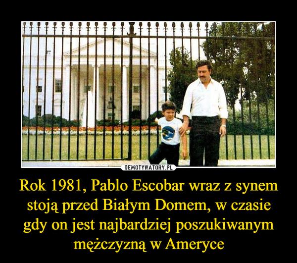 Rok 1981, Pablo Escobar wraz z synem stoją przed Białym Domem, w czasie gdy on jest najbardziej poszukiwanym mężczyzną w Ameryce –