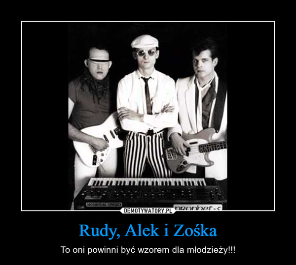 Rudy, Alek i Zośka – To oni powinni być wzorem dla młodzieży!!!