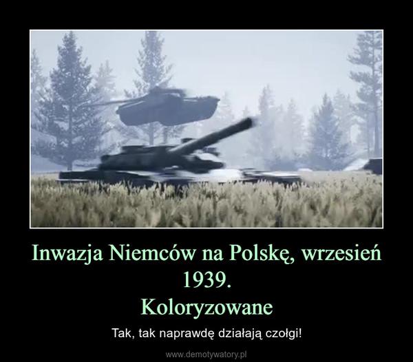 Inwazja Niemców na Polskę, wrzesień 1939.Koloryzowane – Tak, tak naprawdę działają czołgi!