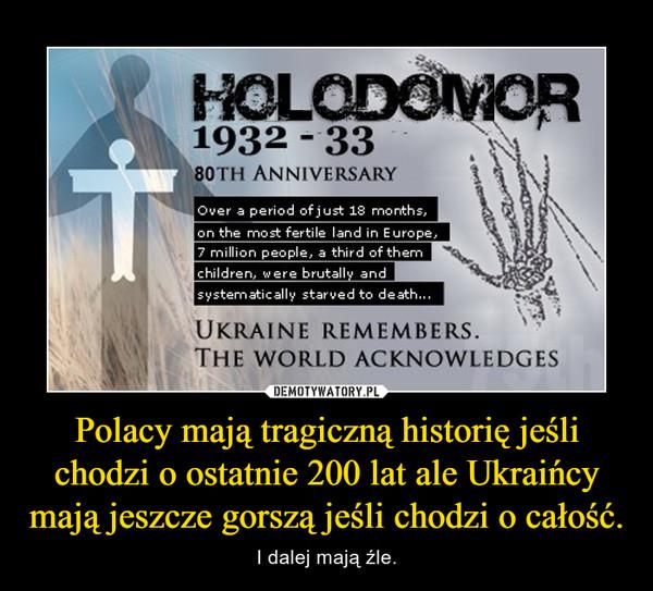 Polacy mają tragiczną historię jeśli chodzi o ostatnie 200 lat ale Ukraińcy mają jeszcze gorszą jeśli chodzi o całość. – I dalej mają źle.
