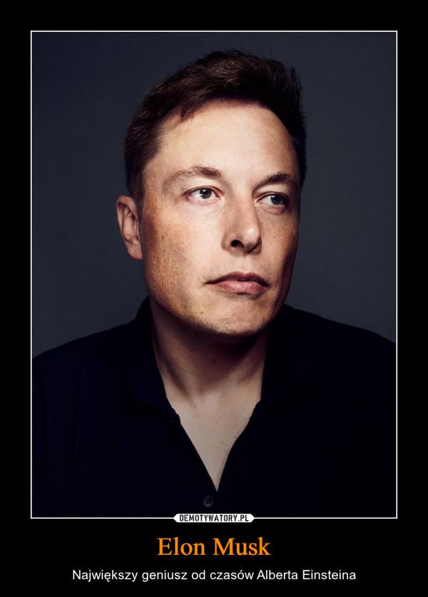 Elon Musk – Największy geniusz od czasów Alberta Einsteina