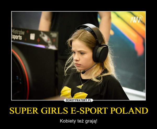 SUPER GIRLS E-SPORT POLAND – Kobiety też grają!
