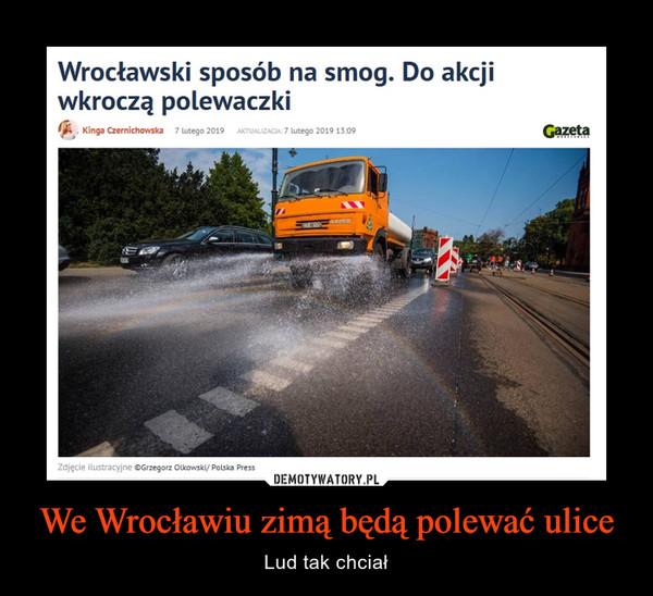 We Wrocławiu zimą będą polewać ulice – Lud tak chciał