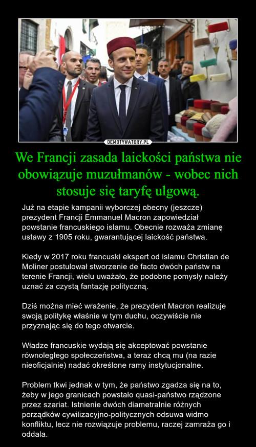 We Francji zasada laickości państwa nie obowiązuje muzułmanów - wobec nich stosuje się taryfę ulgową.